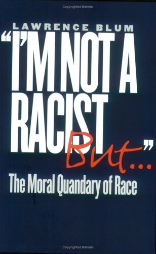 """""""I'm Not a Racist, But... """" The Moral Quandary of Race  2002 (Reprint) edition cover"""