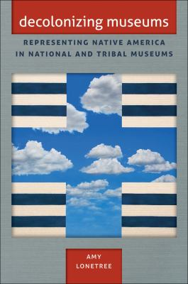 Decolonizing Museums Representing Native America in National and Tribal Museums  2012 edition cover