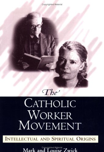 Catholic Worker Movement Intellectual and Spiritual Origins  2005 edition cover