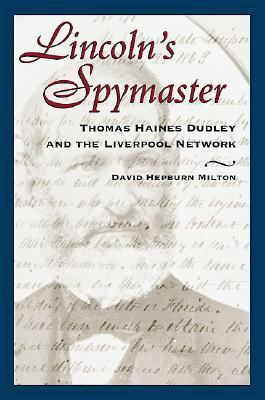 Lincoln's Spymaster Thomas Haines Dudley and the Liverpool Network  2002 edition cover