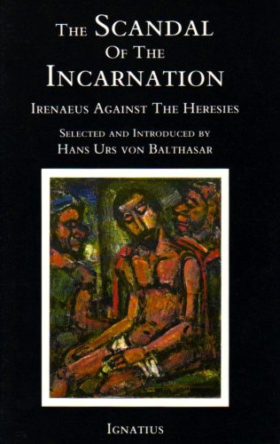 Scandal of the Incarnation : Irenaeus Against the Heresies N/A edition cover