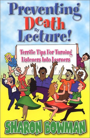 Preventing Death by Lecture! : Terrific Tips for Turning Listeners into Learners 1st 2001 edition cover