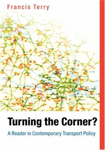 Turning the Corner A Reader in Contemporary Transport Policy  2004 9781405119153 Front Cover