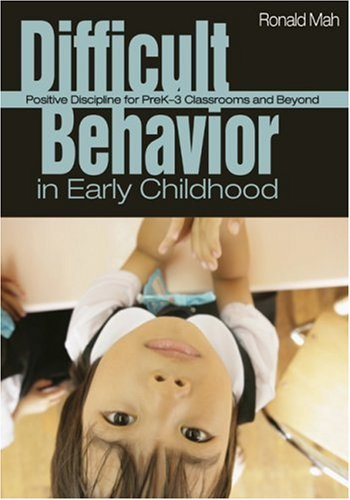 Difficult Behavior in Early Childhood Positive Discipline for PreK-3 Classrooms and Beyond  2007 edition cover