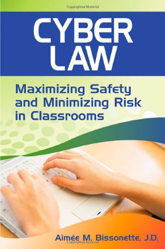 Cyber Law Maximizing Safety and Minimizing Risk in Classrooms  2009 edition cover