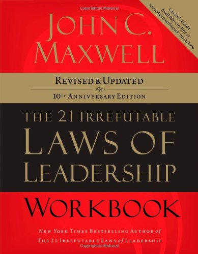 21 Irrefutable Laws of Leadership Follow Them and People Will Follow You 10th 2007 (Revised) 9781418526153 Front Cover