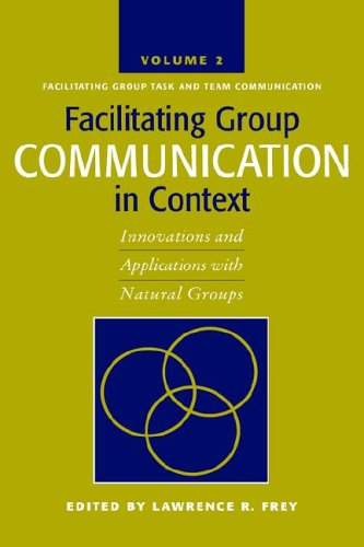Facilitating Group Communication in Context Innovations and Applications with Natural Groups, Facilitating Group Task and Team Communication  2005 9781572736153 Front Cover