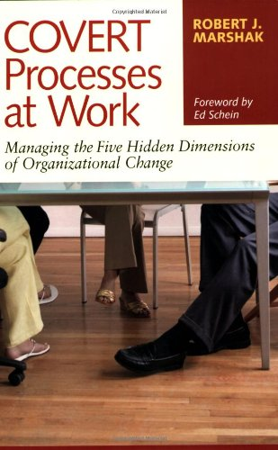 Covert Processes at Work Managing the Five Hidden Dimensions of Organizational Change  2006 (Annotated) edition cover