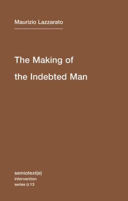Making of the Indebted Man Essay Om the Neoliberal Condition  2012 edition cover
