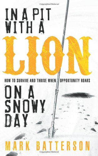 In a Pit with a Lion on a Snowy Day How to Survive and Thrive When Opportunity Roars  2006 edition cover