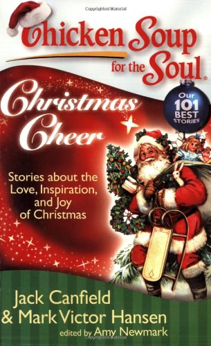Chicken Soup for the Soul: Christmas Cheer Stories about the Love, Inspiration, and Joy of Christmas N/A 9781935096153 Front Cover