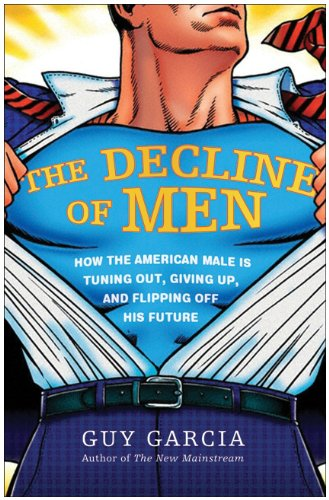 Decline of Men How the American Male Is Getting Axed, Giving up, and Flipping off His Future N/A edition cover