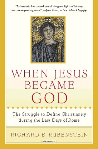 When Jesus Became God The Struggle to Define Christianity During the Last Days of Rome  1999 edition cover
