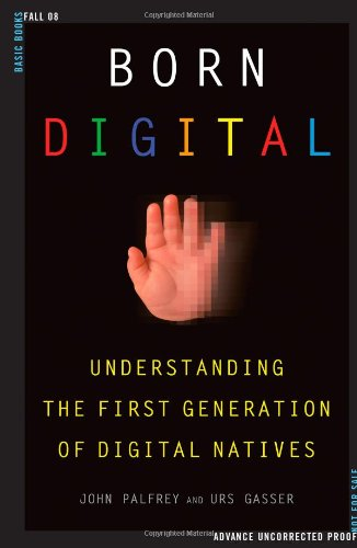 Born Digital Understanding the First Generation of Digital Natives  2008 9780465005154 Front Cover