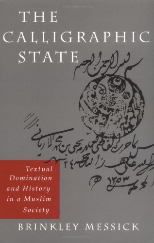 Calligraphic State Textual Domination and History in a Muslim Society  1996 edition cover
