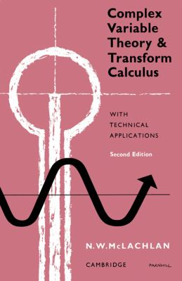 Complex Variable Theory and Transform Calculus With Technical Applications 2nd 2010 (Revised) 9780521154154 Front Cover