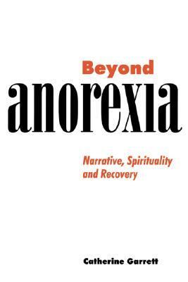 Beyond Anorexia Narrative, Spirituality and Recovery  1998 9780521620154 Front Cover