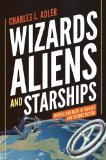 Wizards, Aliens, and Starships Physics and Math in Fantasy and Science Fiction  2014 edition cover