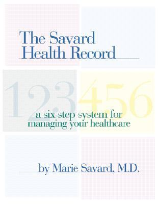 Savard Health Record : A Six Step System for Managing Your Healthcare N/A edition cover