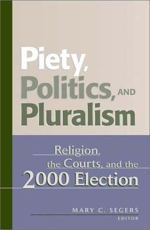 Piety, Politics, and Pluralism Religion, the Courts, and the 2000 Election  2001 edition cover