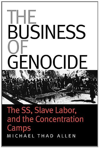 Business of Genocide The SS, Slave Labor, and the Concentration Camps  2005 edition cover