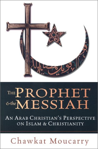 Prophet and the Messiah An Arab Christian's Perspective on Islam and Christianity  2002 edition cover