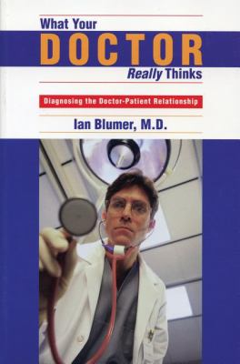 What Your Doctor Really Thinks Diagnosing the Doctor-Patient Relationship N/A 9780888822154 Front Cover