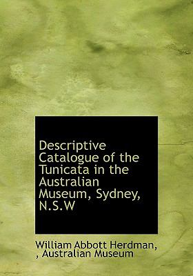 Descriptive Catalogue of the Tunicata in the Australian Museum, Sydney, N S W N/A 9781115196154 Front Cover