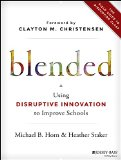 Blended The Field Guide to Disrupting Class  2015 9781118955154 Front Cover