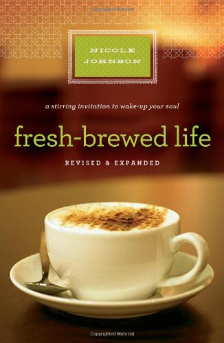 Fresh-Brewed Life A Stirring Invitation to Wake up Your Soul  2011 9781400203154 Front Cover