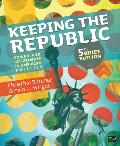 Keeping the Republic Power and Citizenship in American Politics 5th 2013 (Revised) 9781452220154 Front Cover