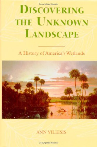 Discovering the Unknown Landscape A History of America's Wetlands  1997 edition cover
