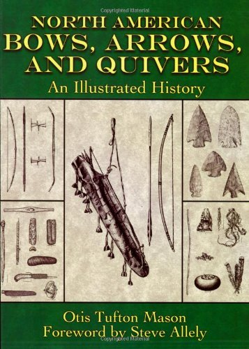 North American Bows, Arrows, and Quivers An Illustrated History  2007 9781602391154 Front Cover