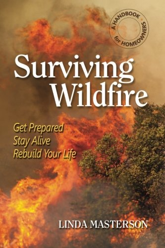 Surviving Wildfire Get Prepared, Stay Alive, Rebuild Your Life (a Handbook for Homeowners)  2012 9781936555154 Front Cover