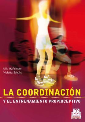 La Coordinacion Y Entrenamiento Propioceptivo / the Coordination and Proprioceptive Training:  2010 edition cover