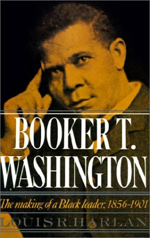 Booker T. Washington The Making of a Black Leader, 1856-1901  1975 9780195019155 Front Cover
