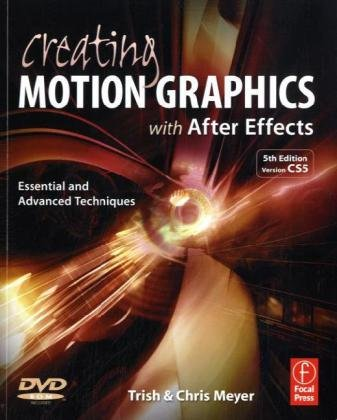 Creating Motion Graphics with after Effects Essential and Advanced Techniques 5th 2010 (Revised) edition cover