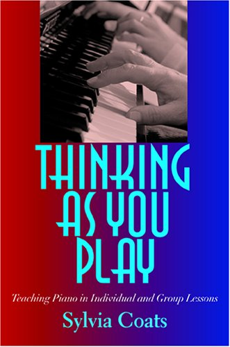 Thinking as You Play Teaching Piano in Individual and Group Lessons  2005 edition cover