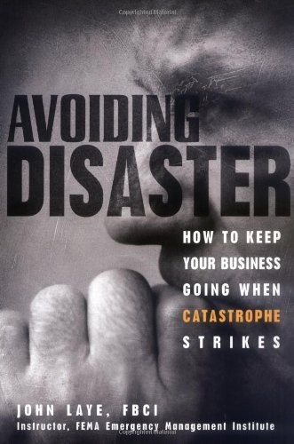 Avoiding Disaster How to Keep Your Business Going When Catastrophe Strikes  2002 edition cover