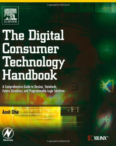 Digital Consumer Technology Handbook A Comprehensive Guide to Devices, Standards, Future Directions, and Programmable Logic Solutions  2004 9780750678155 Front Cover