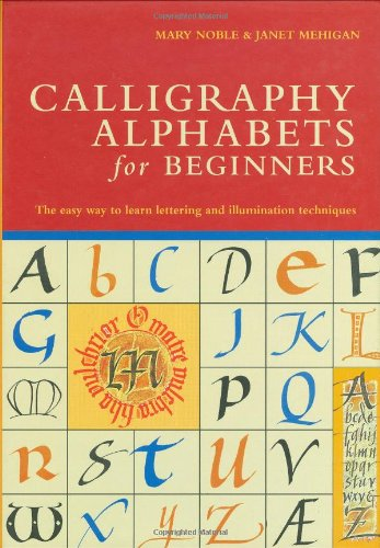 Calligraphy Alphabets for Beginners The Easy Way to Learn Lettering and Illumination Techniques  2008 edition cover