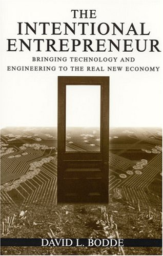 Intentional Entrepreneur Bringing Technology and Engineering to the Real New Economy  2004 edition cover