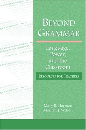 Beyond Grammar Language, Power, and the Classroom  2006 edition cover