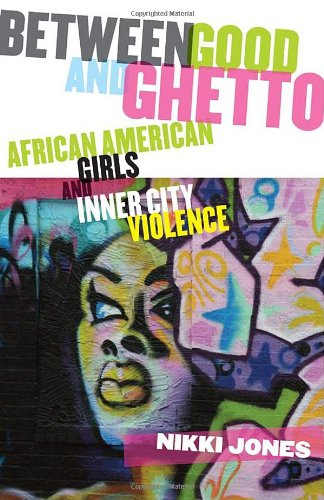 Between Good and Ghetto African American Girls and Inner-City Violence  2009 edition cover
