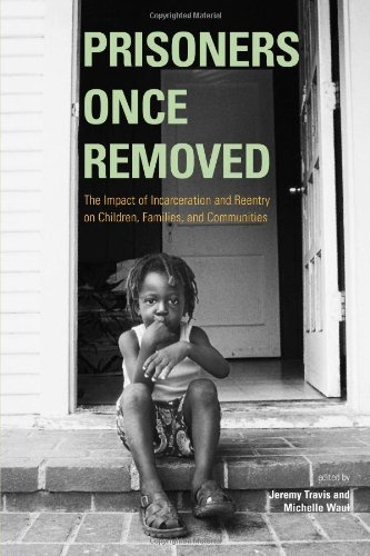 Prisoners Once Removed The Impact of Incarceration and Reentry on Children, Families, and Communities  2003 edition cover