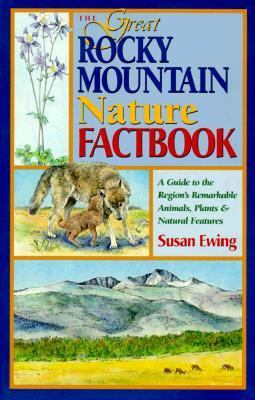 Great Rocky Mountain Nature Factbook A Guide to the Region's Remarkable Animals, Plants and Natural Features  1999 9780882405155 Front Cover