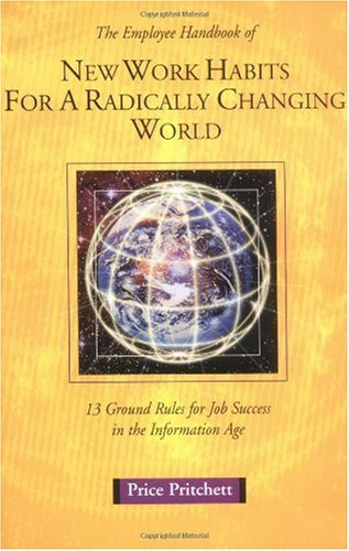 Employee Handbook of New Work Habits for a Radically Changing World : 13 Ground Rules for Job Success in the Information Age 1st 1999 9780944002155 Front Cover