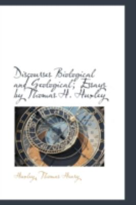 Discourses Biological and Geological; Essays by Thomas H Huxley  N/A edition cover
