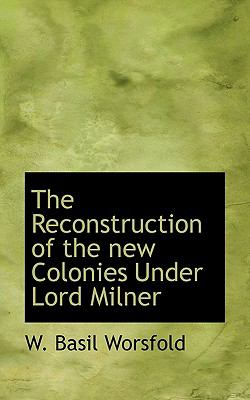 Reconstruction of the New Colonies under Lord Milner N/A 9781115384155 Front Cover