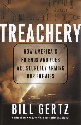 Treachery How America's Friends and Foes Are Secretly Arming Our Enemies  2004 9781400053155 Front Cover